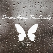 Tell Her I Love Her : Dream Away the Lonely