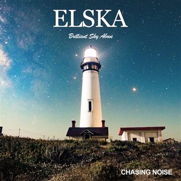 Chasing Noise : Elska, Brilliant Sky Above