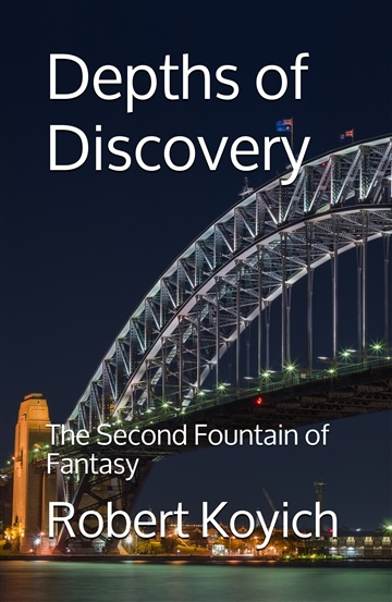 Depths of Discovery (The Second Fountain of Fantasy (Fountain Eleven)) by Robert Koyich