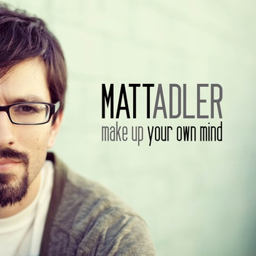 Matt Adler : Make Up Your Own Mind (Single)