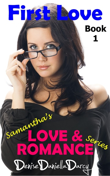 First Love: Smantha's Love and Romance Series Book 1 by Denise Daniella Darcy