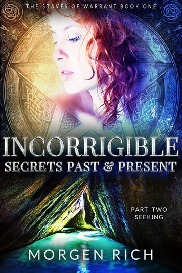 Morgen Rich : Incorrigible: Secrets Past & Present - Part Two / Seeking (The Staves of Warrant series)