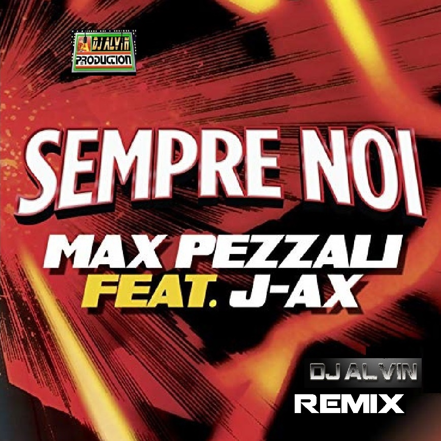 Max Pezzali Feat J-Ax - Sempre Noi (DJ Alvin Remix) by ALVIN PRODUCTION ®