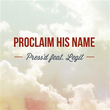 Proclaim His Name - Press'd feat. Legit by L.O.W. Records (Light Of the World)