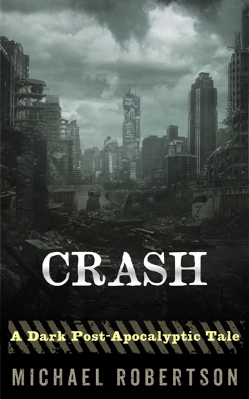 Crash: A Dark Post-Apocalyptic Tale by Michael Robertson