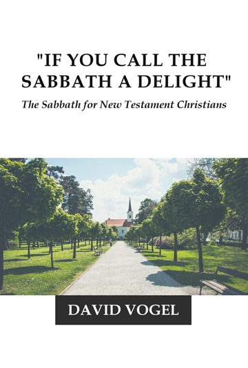 """""""If You Call the Sabbath a Delight"""": The Sabbath for New Testament Christians"""