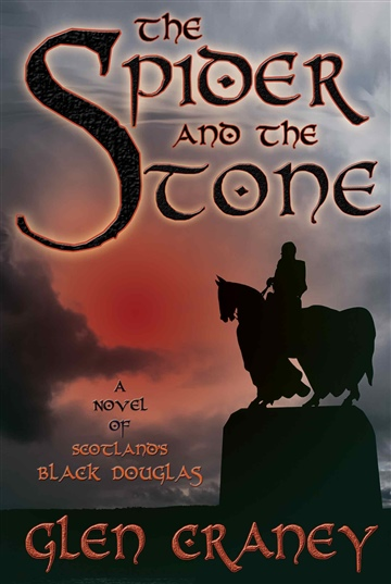 Glen Craney : The Spider and the Stone: A Novel of Scotland's Black Douglas (Excerpt)