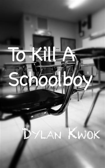 Dylan Kwok : To Kill a Schoolboy