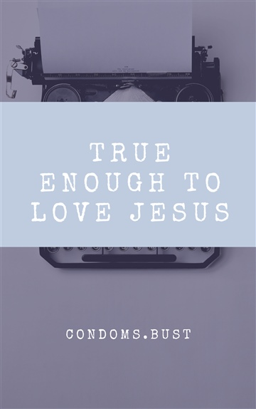true enough to Love Jesus