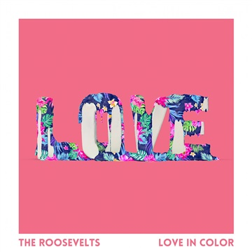 Love in Color by The Roosevelts