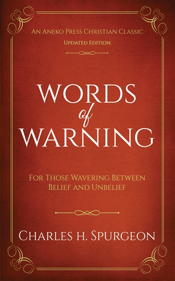 Words of Warning: For Those Wavering Between Belief and Unbelief by Charles H. Spurgeon
