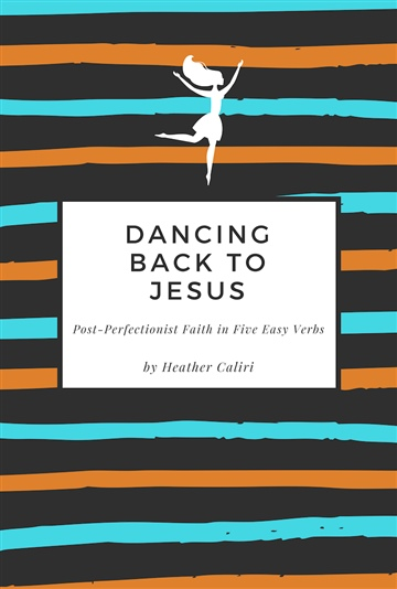 Heather Caliri : Dancing Back to Jesus