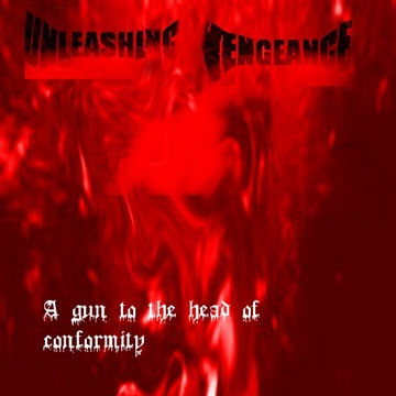 Unleashing Vengeance : A Gun to the Head of Conformity (2009)