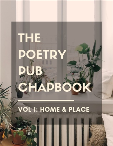 The Poetry Pub Chapbook Vol. 1: Home and Place