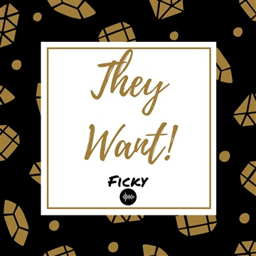 They Want by Ficky
