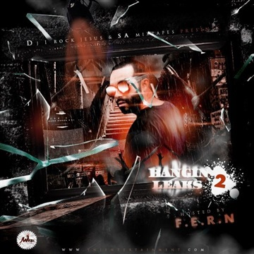 Dj I Rock Jesus & Sa Mixtapes Presents Bangin Leaks 2 ( Hosted By F.E.R.N. ) by DJ I Rock Jesus