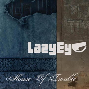 Lazy Eye : House Of Trouble