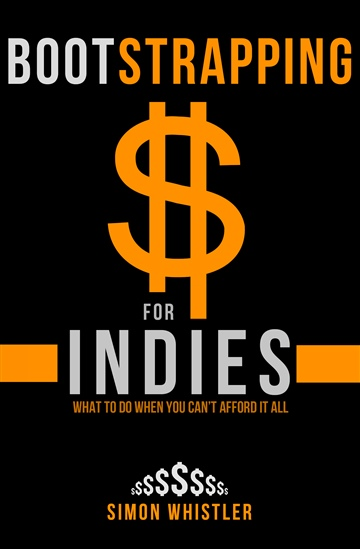 Bootstrapping for Indies: Self-Publishing on a Budget (Book Creation, Book Marketing, Book Promotion for Less) by Simon Whistler