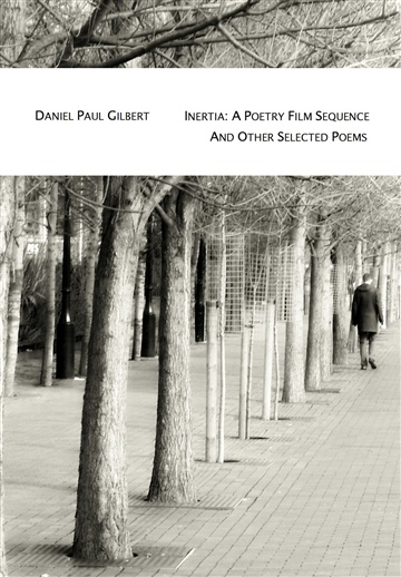 Daniel Paul Gilbert : Inertia: A Poetry Film Sequence And Other Selected Poems