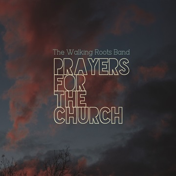 The Walking Roots Band : Prayers for the Church