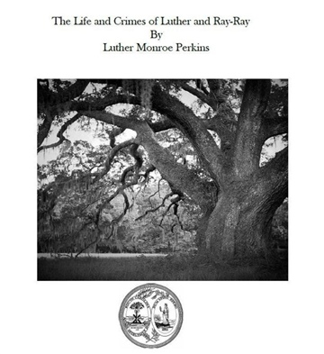 The Life and Crimes of Luther and Ray-Ray By Luther Monroe Perkins