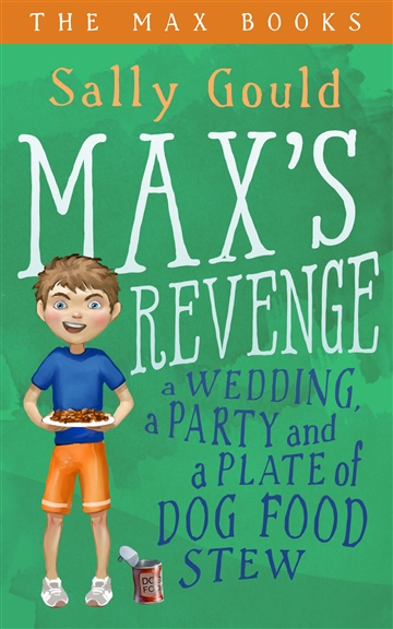 Sally Gould : Max's Revenge: A wedding, a party and a plate of dog food stew