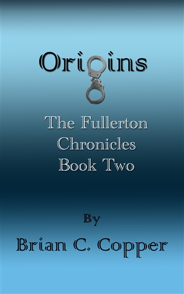Origins - The Fullerton Chronicles Book 2 by Brian C. Copper