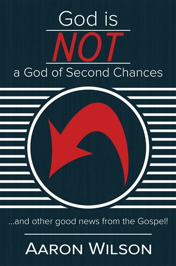 Aaron Wilson : God is NOT a God of Second Chance: A 31 Day Devotional