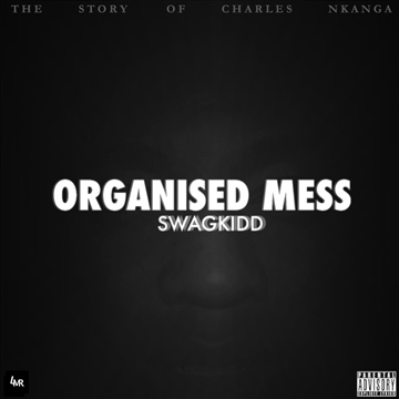 Organised Mess: The Story Of Charles Nkanga by SwagKidd