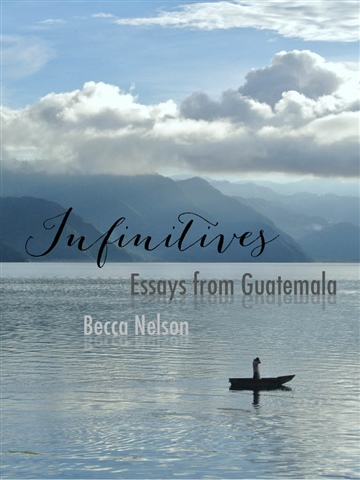 Infinitives:  Essays from Guatemala