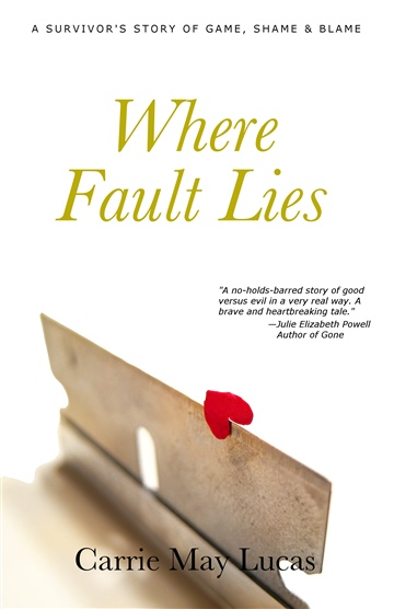 Where Fault Lies: A Survivor's Story of Game, Shame & Blame by Carrie May Lucas