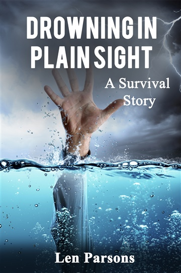 Drowning In Plain Sight : A  Survival Story by Len Parsons