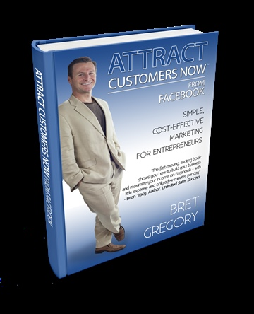 Bret Gregory : Attract Customers Now From Facebook