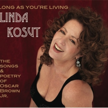 Linda Kosut : Long As You're Living, the songs & poetry of Oscar Brown Jr.