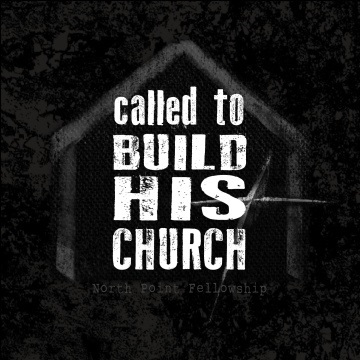 Called to Build His Church by North Point Fellowship