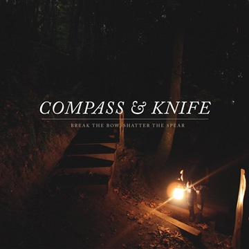 Break the Bow, Shatter the Spear by Compass & Knife
