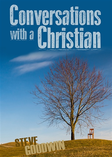 Steve Goodwin : Conversations with a Christian