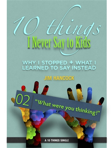 What Were You Thinking! | 10 Things I Never Say to Kids | Thing 02