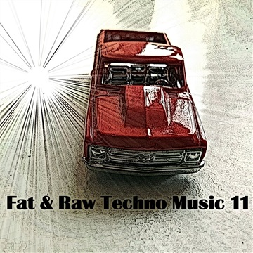 Fat & Raw Techno Music 11 by Various Artists
