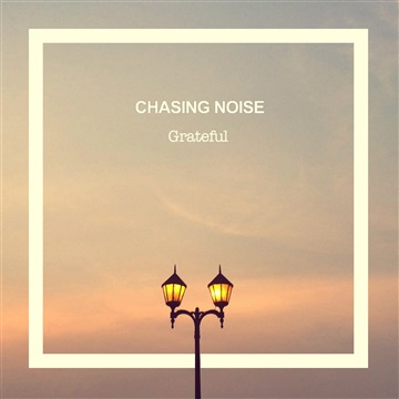Chasing Noise : Grateful