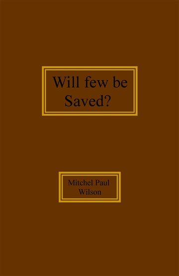 Mitchel Paul Wilson : Will Few be Saved?