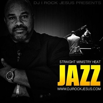 DJ I ROCK JESUS STRAIGHT MINISTRY HEAT JAZZ by DJ I Rock Jesus