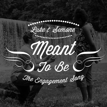 Meant To Be (The Engagement Song) by Luke and Semone