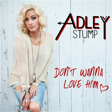Adley Stump : Don't Wanna Love Him