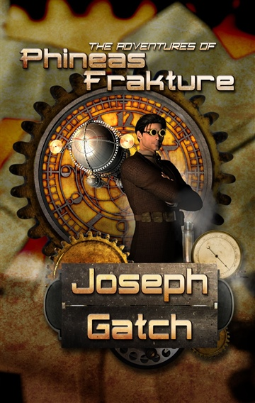 Joseph Gatch : The Adventures of Phineas Frakture