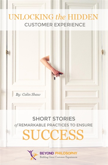 Unlocking the Hidden Customer Experience: Short Stories of Remarkable Practices that Ensure Success by Colin Shaw