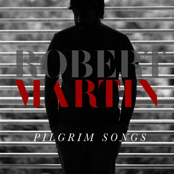 Pilgrim Songs  by Robert Martin