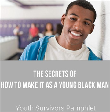 "Rodney ""JP"" Reynolds : The Secrets of How to Make it as a Young Black Man: Youth Survivors Pamphlet"