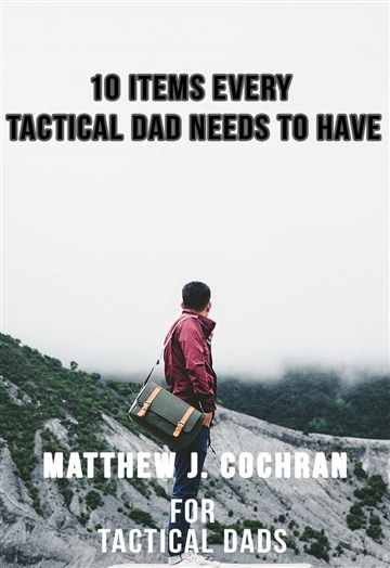 10 Items Every Tactical Dad Needs to Have
