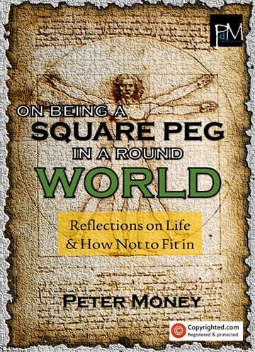 Peter Money : On Being a Square Peg in a Round World: Reflections on Life & How Not to Fit In